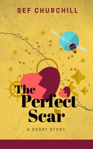 The Perfect Scar - a short story by Sef Churchill